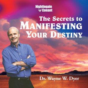 The Secrets to Manifesting Your Destiny