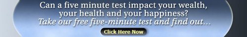 Can a five minute test impact your wealth, your health and your happiness? Take our free five-minute test and find out...