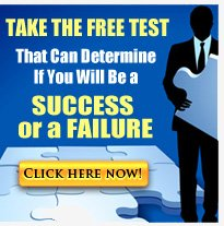 Take the free test that can determine if you will be a success... or a failure.